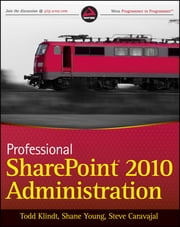 Professional SharePoint 2010 Administration ebook by Todd Klindt,Shane Young,Steve Caravajal