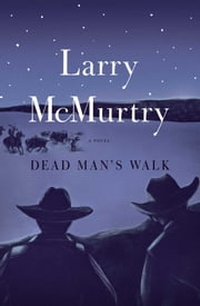Dead Man's Walk - A Novel ebook by Larry McMurtry