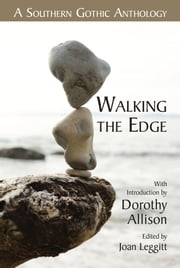 Walking the Edge - A Southern Gothic Anthology ebook by Twisted Road Publications,Dorothy Allison