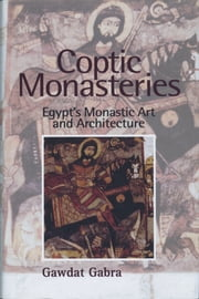 Coptic Monasteries - Egypt's Monastic Art and Architecture ebook by Gawdat Gabra,Tim Vivian