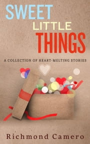 Sweet Little Things - A Collection of Heart-melting stories ebook by Richmond Camero