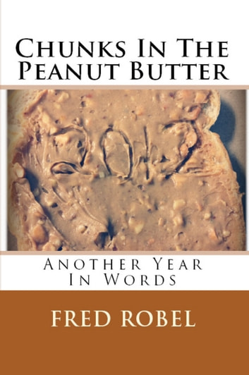 Chunks In The Peanut Butter: Another Year In Words ebook by Fred Robel