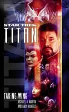 Taking Wing - Star Trek: Titan Book One ebook by Andy Mangels, Michael A. Martin