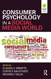 Consumer Psychology in a Social Media World ebook by Claudiu V. Dimofte,Curtis P. Haugtvedt,Richard F. Yalch