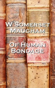W Somerset Maugham's Of Human Bondage ebook by W Somerset Maugham