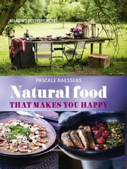Natural food - that makes you happy ebook by Pascale Naessens