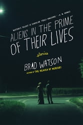 Aliens in the Prime of Their Lives: Stories ebook by Brad Watson