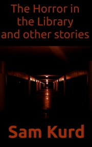 The Horror in the Library and Other Stories ebook by Sam Kurd