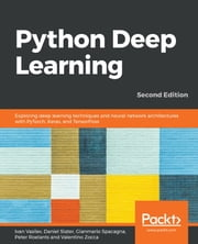 Python Deep Learning - Exploring deep learning techniques and neural network architectures with PyTorch, Keras, and TensorFlow, 2nd Edition ebook by Ivan Vasilev, Daniel Slater, Gianmario Spacagna,...