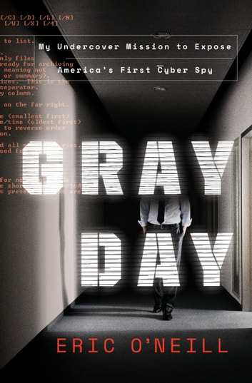 Gray Day - My Undercover Mission to Expose America's First Cyber Spy ebook by Eric O'Neill