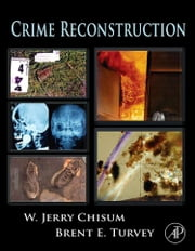 Crime Reconstruction ebook by Chisum, W. Jerry
