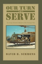 Our Turn to Serve - An Army Veteran's Memoir of the Vietnam War ebook by David B. Simmons