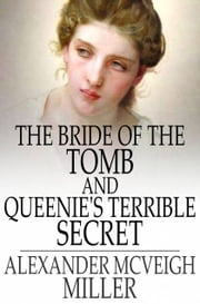 The Bride of the Tomb and Queenie's Terrible Secret ebook by Alexander McVeigh Miller