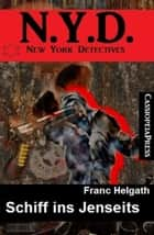 Schiff ins Jenseits N.Y.D. New York Detectives ebook by Franc Helgath