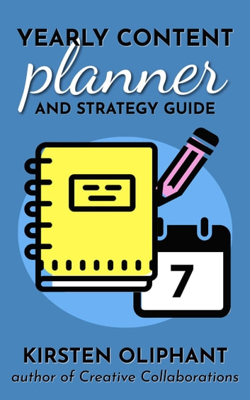 Yearly Content Planner and Strategy Guide ebook by Kirsten Oliphant