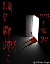 Book of Urban Legends 1 - Enter If You Dare ebook by Christie Nortje