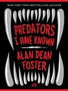 Predators I Have Known ebook by Alan Dean Foster