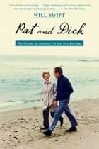 Pat and Dick - The Nixons, An Intimate Portrait of a Marriage ebook by Will Swift
