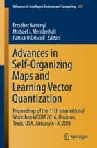 Advances in Self-Organizing Maps and Learning Vector Quantization ebook by Erzsébet Merényi,Michael J. Mendenhall,Patrick O'Driscoll