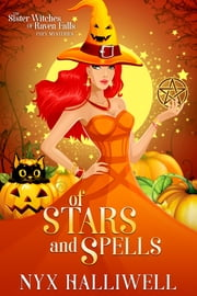 Of Stars and Spells - Sister Witches of Raven Falls Cozy Mystery Series, Book 3 ebook by Nyx Halliwell