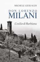 Don Lorenzo Milani - L'esilio di Barbiana ebook by Michele Gesualdi