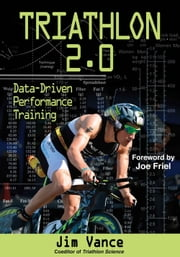 Triathlon 2.0 - Data-Driven Performance Training ebook by Jim Vance