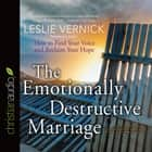 The Emotionally Destructive Marriage - How to Find Your Voice and Reclaim Your Hope audiobook by Leslie Vernick