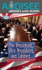 The President, Vice President, and Cabinet - A Look at the Executive Branch ebook by Elaine Landau, Intuitive