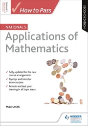 How to Pass National 5 Applications of Maths: Second Edition ebook by Mike Smith