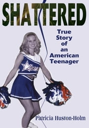 Shattered - True Story of an American Teenager ebook by Kobo.Web.Store.Products.Fields.ContributorFieldViewModel