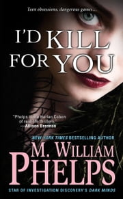 I'd Kill For You ebook by M. William Phelps