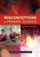 Misconceptions In Primary Science ebook by Michael Allen