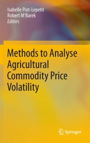 Methods to Analyse Agricultural Commodity Price Volatility ebook by Isabelle Piot-Lepetit,Robert M'Barek