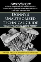 Donnys Unauthorized Technical Guide to Harley-Davidson, 1936 to Present - Volume V: Part I of II—The Shovelhead: 1966 to 1985 ebook by Donny Petersen