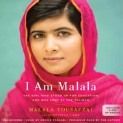 I Am Malala - The Girl Who Stood Up for Education and Was Shot by the Taliban audiobook by Malala Yousafzai