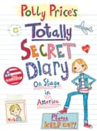 Polly Price's Totally Secret Diary: On Stage in America ebook by Dee Shulman