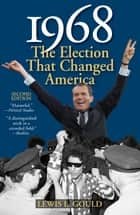 1968 - The Election That Changed America ekitaplar by Lewis L. Gould