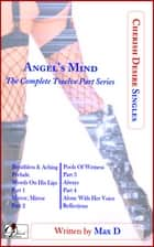 Angel's Mind (The Complete Twelve Part Series) ebook by Max D