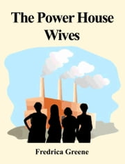 The Power House Wives ebook by Fredrica Greene