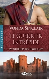 Le Guerrier intrépide - Aventuriers des Highlands, T3 ebook by Vonda Sinclair