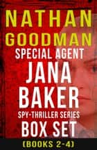 The Special Agent Jana Baker Spy-Thriller Series (Books 2-4) ebook by Nathan Goodman