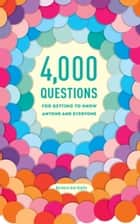 4,000 Questions for Getting to Know Anyone and Everyone, 2nd Edition ebook by Barbara Ann Kipfer