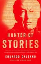 Hunter of Stories ebook by Eduardo Galeano, Mark Fried