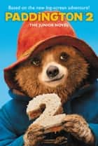 Paddington 2: The Junior Novel ebook by Annie Wilson