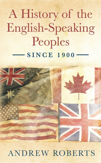 A History of the English-Speaking Peoples since 1900 ebook by Andrew Roberts