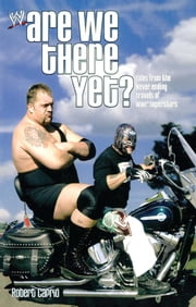 Are We There Yet? - Tales from the Never-Ending Travels of WWE Superst ebook by Robert Caprio