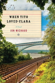 When Tito Loved Clara ebook by Jon Michaud