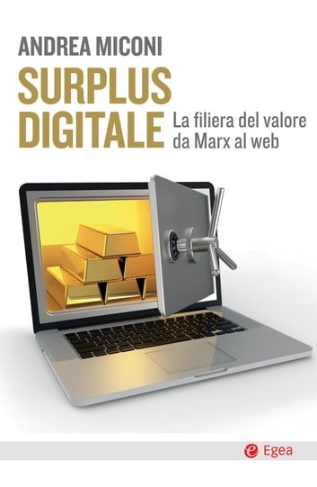 Surplus digitale - La filiera del valore da Marx al web eBook by Andrea Miconi