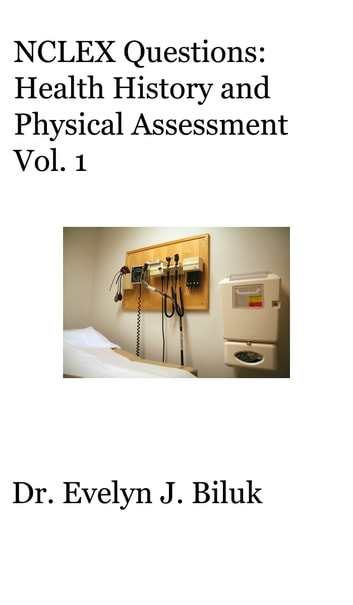 NCLEX Questions: Health History and Physical Assessment Vol. 1 eBook by Dr. Evelyn J Biluk