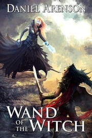 Wand of the Witch - Misfit Heroes, Book 1 ebook by Daniel Arenson
